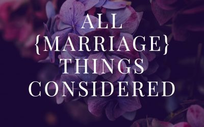 All Marriage Things Considered: The Comprehensive Premarital Workbook is NOW AVAILABLE